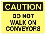 CAUTION DO NOT WALK ON CONVEYORS Signs - Choose 7 X 10 - 10 X 14, Self Adhesive Vinyl, Plastic or Aluminum.