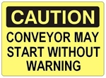 CAUTION CONVEYOR MAY START WITHOUT WARNING Signs - Choose 7 X 10 - 10 X 14, Self Adhesive Vinyl, Plastic or Aluminum.