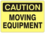 CAUTION MOVING EQUIPMENT Sign - Choose 7 X 10 - 10 X 14, Self Adhesive Vinyl, Plastic or Aluminum.