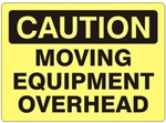 CAUTION MOVING EQUIPMENT OVERHEAD Sign - Choose 7 X 10 - 10 X 14, Self Adhesive Vinyl, Plastic or Aluminum.