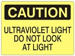 CAUTION ULTRAVIOLET LIGHT DO NOT LOOK AT LIGHT Sign - Choose 7 X 10 - 10 X 14, Self Adhesive Vinyl, Plastic or Aluminum.