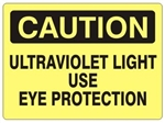 CAUTION ULTRAVIOLET LIGHT USE EYE PROTECTION Sign - Choose 7 X 10 - 10 X 14, Self Adhesive Vinyl, Plastic or Aluminum.