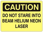 CAUTION DO NOT STARE INTO BEAM HELIUM NEON LASER Sign - Choose 7 X 10 - 10 X 14, Self Adhesive Vinyl, Plastic or Aluminum.
