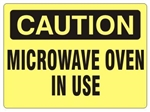 CAUTION MICROWAVE OVEN IN USE Sign - Choose 7 X 10 - 10 X 14, Self Adhesive Vinyl, Plastic or Aluminum.
