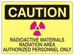 Caution Radioactive Materials Radiation Area Authorized Personnel Only Sign - Choose 7 X 10 - 10 X 14, Self Adhesive Vinyl, Plastic or Aluminum.