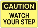 CAUTION WATCH YOUR STEP Sign - Choose 7 X 10 - 10 X 14, Self Adhesive Vinyl, Plastic or Aluminum.