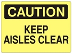 CAUTION KEEP AISLES CLEAR Sign - Choose 7 X 10 - 10 X 14, Self Adhesive Vinyl, Plastic or Aluminum.