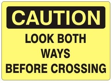 CAUTION LOOK BOTH WAYS BEFORE CROSSING Sign - Choose 7 X 10 - 10 X 14, Self Adhesive Vinyl, Plastic or Aluminum.