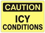 CAUTION ICY CONDITIONS Sign - Choose 7 X 10 - 10 X 14, Self Adhesive Vinyl, Plastic or Aluminum.