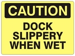 CAUTION DOCK SLIPPERY WHEN WET Sign - Choose 7 X 10 - 10 X 14, Self Adhesive Vinyl, Plastic or Aluminum.