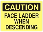 CAUTION FACE LADDER WHEN DESCENDING Sign - Choose 7 X 10 - 10 X 14, Self Adhesive Vinyl, Plastic or Aluminum.