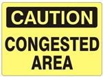 CAUTION CONGESTED AREA Sign - Choose 7 X 10 - 10 X 14, Self Adhesive Vinyl, Plastic or Aluminum.