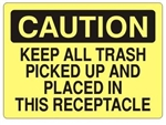 Caution Keep All Trash Picked Up And Placed In This Receptacle Sign - Choose 7 X 10 - 10 X 14, Self Adhesive Vinyl, Plastic or Aluminum.