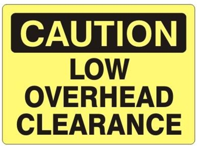 CAUTION LOW OVERHEAD CLEARANCE Sign - Choose 7 X 10 - 10 X 14, Self Adhesive Vinyl, Plastic or Aluminum.