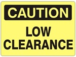 CAUTION LOW CLEARANCE Sign - Choose 7 X 10 - 10 X 14, Self Adhesive Vinyl, Plastic or Aluminum.