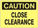 CAUTION CLOSE CLEARANCE Sign - Choose 7 X 10 - 10 X 14, Self Adhesive Vinyl, Plastic or Aluminum.