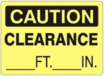 Fill in CAUTION CLEARANCE (Blank) FT (Blank) IN. Sign - Choose 7 X 10 - 10 X 14, Self Adhesive Vinyl, Plastic or Aluminum.