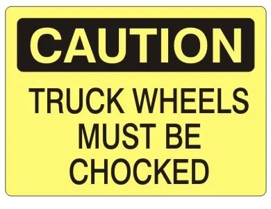 CAUTION TRUCK WHEELS MUST BE CHOCKED Sign - 7 X 10 or 10 X 14, Self Adhesive Vinyl, Plastic or Aluminum.