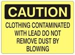 Caution Clothing Contaminated With Lead Do Not Remove Dust By Blowing Sign - Choose 7 X 10 - 10 X 14, Self Adhesive Vinyl, Plastic or Aluminum.