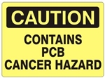 CAUTION CONTAINS PCB CANCER HAZARD Sign - Choose 7 X 10 - 10 X 14, Self Adhesive Vinyl, Plastic or Aluminum.