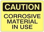 CAUTION CORROSIVE MATERIAL IN USE Sign - Choose 7 X 10 - 10 X 14, Self Adhesive Vinyl, Plastic or Aluminum.