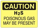 CAUTION H2S POISONOUS GAS MAY BE PRESENT Sign - Choose 7 X 10 - 10 X 14, Self Adhesive Vinyl, Plastic or Aluminum.