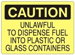 CAUTION UNLAWFUL TO DISPENSE FUEL INTO PLASTIC OR GLASS CONTAINERS Sign - Choose 7 X 10 - 10 X 14, Self Adhesive Vinyl, Plastic or Aluminum.
