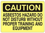 CAUTION ASBESTOS HAZARD DO NOT DISTURB WITHOUT PROPER TRAINING AND EQUIPMENT Sign - Choose 7 X 10 - 10 X 14, Self Adhesive Vinyl, Plastic or Aluminum.