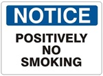 NOTICE POSITIVELY NO SMOKING Sign - Choose 7 X 10 - 10 X 14, Self Adhesive Vinyl, Plastic or Aluminum.