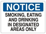 NOTICE SMOKING, EATING AND DRINKING IN DESIGNATED AREAS ONLY Sign - Choose 7 X 10 - 10 X 14, Self Adhesive Vinyl, Plastic or Aluminum.