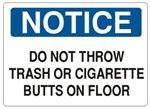 Notice Do Not Throw Trash or Cigarette Butts On Floor Sign - Choose 7 X 10 - 10 X 14, Self Adhesive Vinyl, Plastic or Aluminum.