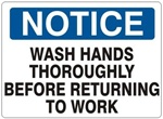 NOTICE WASH HANDS THOROUGHLY BEFORE RETURNING TO WORK Sign - Choose 7 X 10 - 10 X 14, Self Adhesive Vinyl, Plastic or Aluminum.