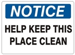 NOTICE HELP KEEP THIS PLACE CLEAN Sign - Choose 7 X 10 - 10 X 14, Self Adhesive Vinyl, Plastic or Aluminum.