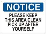 NOTICE PLEASE KEEP THIS AREA CLEAN PICK UP AFTER YOURSELF Sign - Choose 7 X 10 - 10 X 14, Self Adhesive Vinyl, Plastic or Aluminum.