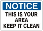NOTICE THIS IS YOUR AREA, KEEP IT CLEAN Sign - Choose 7 X 10 - 10 X 14, Self Adhesive Vinyl, Plastic or Aluminum.