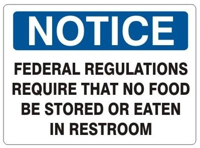 Notice Federal Regulations Require That No Food Be Stored or Eaten In Restroom Sign - Choose 7 X 10 - 10 X 14, Self Adhesive Vinyl, Plastic or Aluminum.