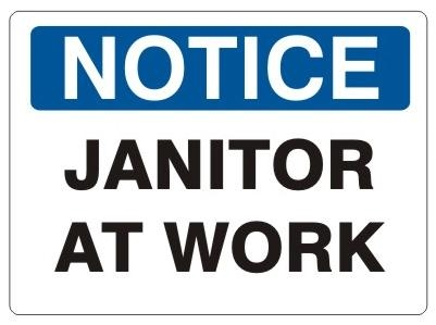 NOTICE JANITOR AT WORK Sign - Choose 7 X 10 - 10 X 14, Self Adhesive Vinyl, Plastic or Aluminum.