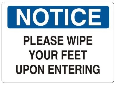 NOTICE PLEASE WIPE YOUR FEET UPON ENTERING Sign - Choose 7 X 10 - 10 X 14, Self Adhesive Vinyl, Plastic or Aluminum.