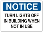 NOTICE TURN LIGHTS OFF IN BUILDING WHEN NOT IN USE Sign - Choose 7 X 10 - 10 X 14, Self Adhesive Vinyl, Plastic or Aluminum.