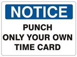 NOTICE PUNCH ONLY YOUR OWN TIME CARD Sign - Choose 7 X 10 - 10 X 14, Self Adhesive Vinyl, Plastic or Aluminum.