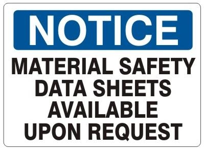 NOTICE MATERIAL SAFETY DATA SHEETS AVAILABLE UPON REQUEST Sign - Choose 7 X 10 - 10 X 14, Self Adhesive Vinyl, Plastic or Aluminum.