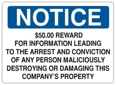 Notice $50.00 Reward For Information Leading To The Arrest And Conviction Of Any Person Maliciously Destroying or Damaging This Company's Property Sign - Choose 7 X 10 - 10 X 14, Self Adhesive Vinyl, Plastic or Aluminum.