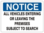 NOTICE ALL VEHICLES ENTERING OR LEAVING THE PREMISES SUBJECT TO SEARCH, Sign, Choose from 2 Sizes and 3 Constructions