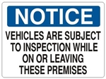 Notice Vehicles Are Subject To Inspection While On Or Leaving These Premises Sign - Choose 7 X 10 - 10 X 14, Self Adhesive Vinyl, Plastic or Aluminum.
