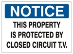 NOTICE THIS PROPERTY IS PROTECTED BY CLOSED CIRCUIT TV Sign - Choose 7 X 10 - 10 X 14, Self Adhesive Vinyl, Plastic or Aluminum.