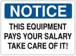 NOTICE THIS EQUIPMENT PAYS YOUR SALARY TAKE CARE OF IT! Sign - Choose 7 X 10 - 10 X 14, Self Adhesive Vinyl, Plastic or Aluminum.