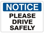 NOTICE PLEASE DRIVE SAFELY Sign - Choose 7 X 10 - 10 X 14, Self Adhesive Vinyl, Plastic or Aluminum.