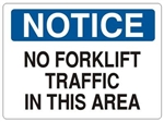 NOTICE NO FORKLIFT TRAFFIC IN THIS AREA Sign - Choose 7 X 10 - 10 X 14, Self Adhesive Vinyl, Plastic or Aluminum.