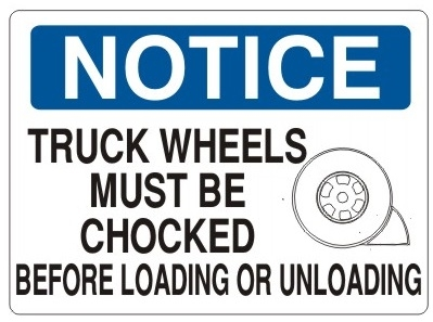 NOTICE TRUCK WHEELS MUST BE CHOCKED BEFORE LOADING OR UNLOADING Sign - Choose 7 X 10 - 10 X 14, Self Adhesive Vinyl, Plastic or Aluminum.
