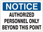 NOTICE AUTHORIZED PERSONNEL ONLY BEYOND THIS POINT Sign - Choose 7 X 10 - 10 X 14, Self Adhesive Vinyl, Plastic or Aluminum.